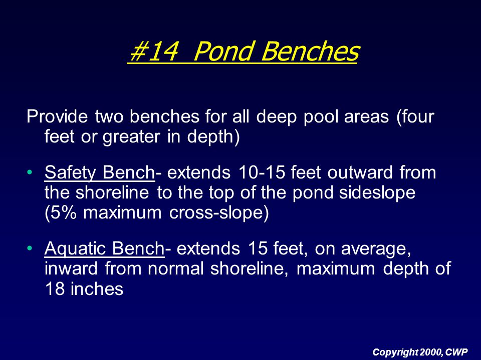 #14 Pond Benches Provide two benches for all deep pool areas (four feet or greater in depth)