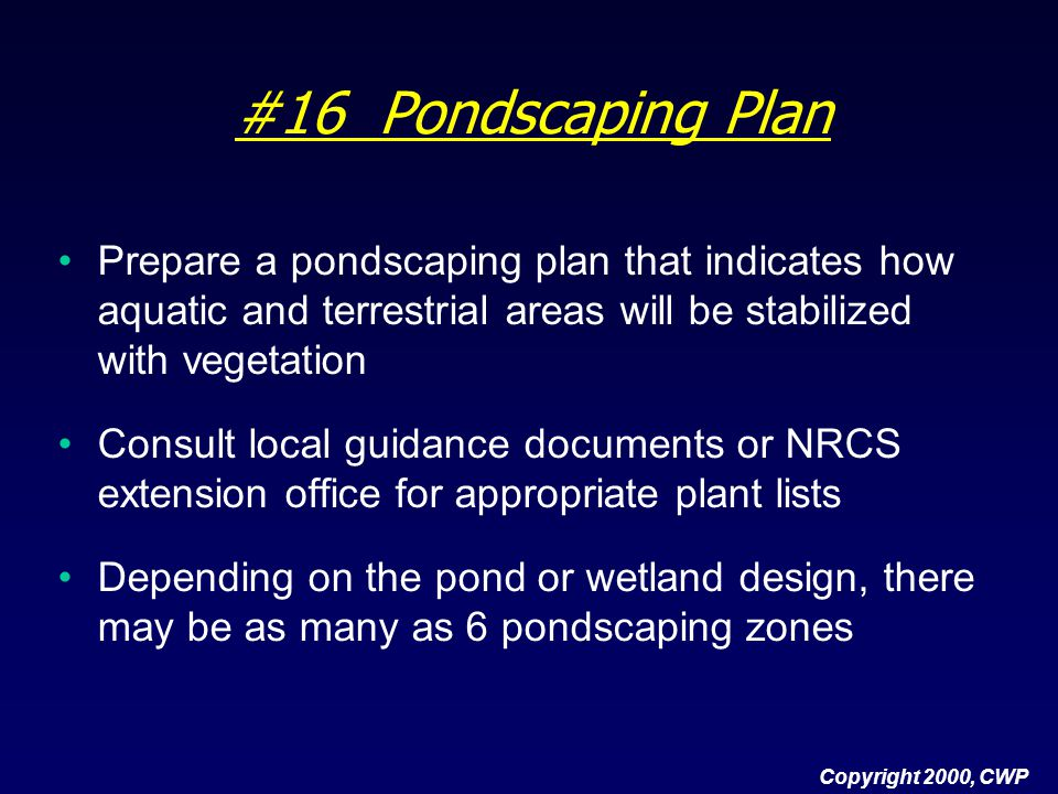 #16 Pondscaping Plan Prepare a pondscaping plan that indicates how aquatic and terrestrial areas will be stabilized with vegetation.