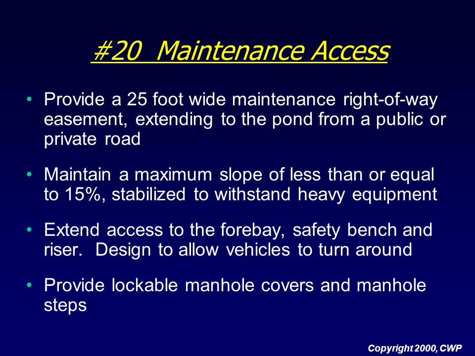 #20 Maintenance Access Provide a 25 foot wide maintenance right-of-way easement, extending to the pond from a public or private road.