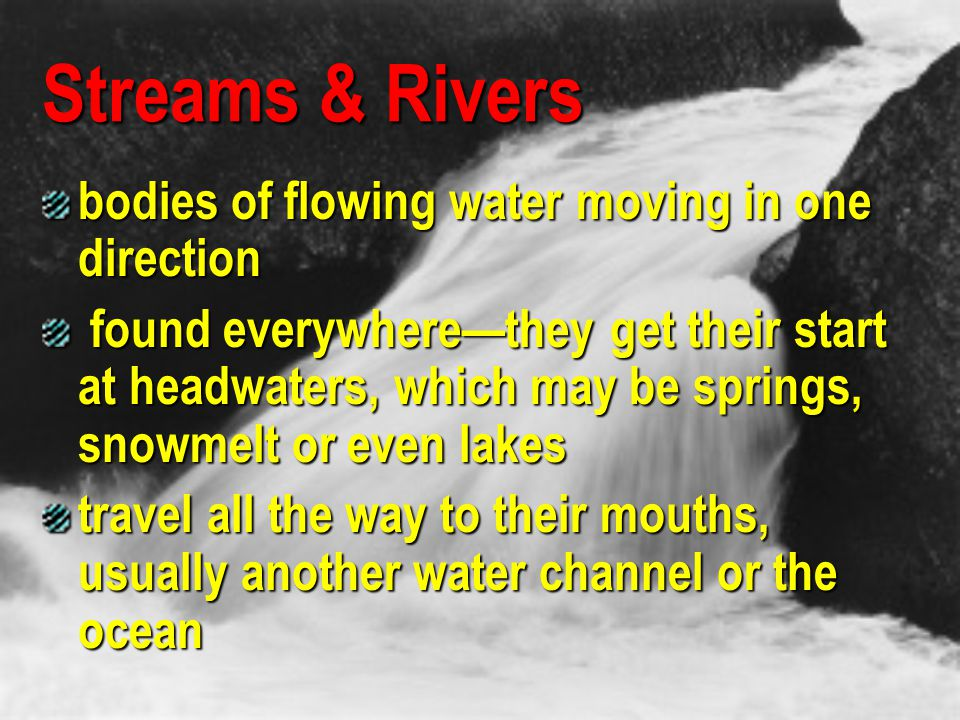 Streams & Rivers bodies of flowing water moving in one direction