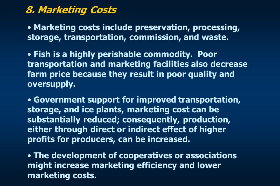8. Marketing Costs Marketing costs include preservation, processing, storage, transportation, commission, and waste.