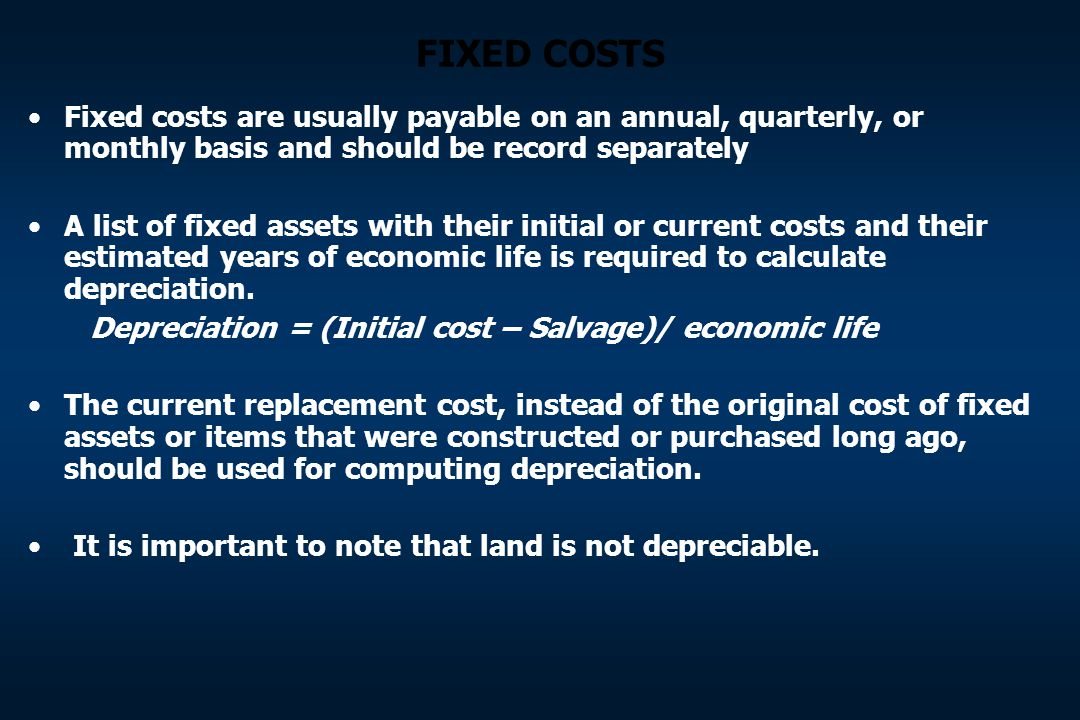 FIXED COSTS Fixed costs are usually payable on an annual, quarterly, or monthly basis and should be record separately.