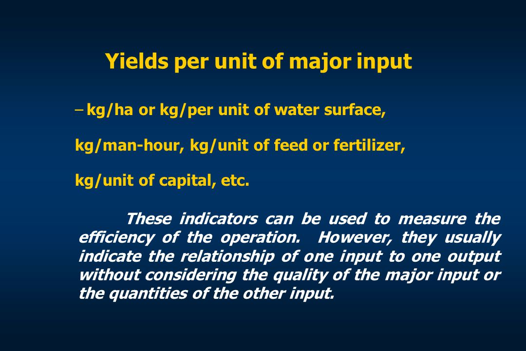 Yields per unit of major input