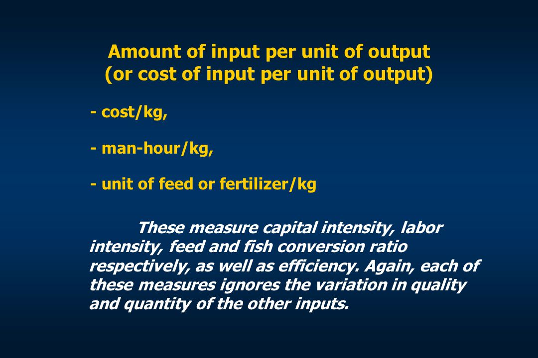 Amount of input per unit of output (or cost of input per unit of output)
