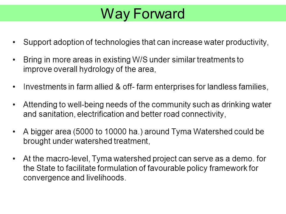 Way Forward Support adoption of technologies that can increase water productivity,