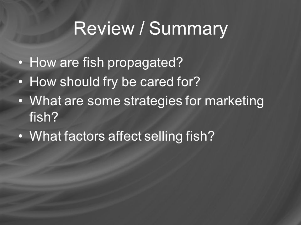 Review / Summary How are fish propagated How should fry be cared for