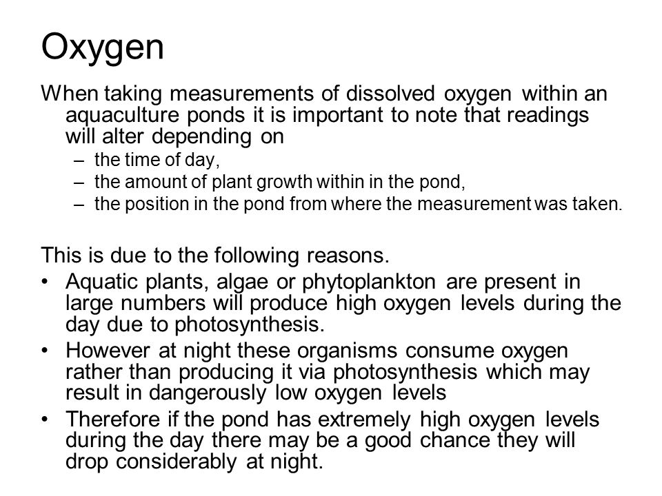 Oxygen When taking measurements of dissolved oxygen within an aquaculture ponds it is important to note that readings will alter depending on.