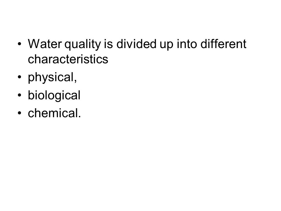 Water quality is divided up into different characteristics