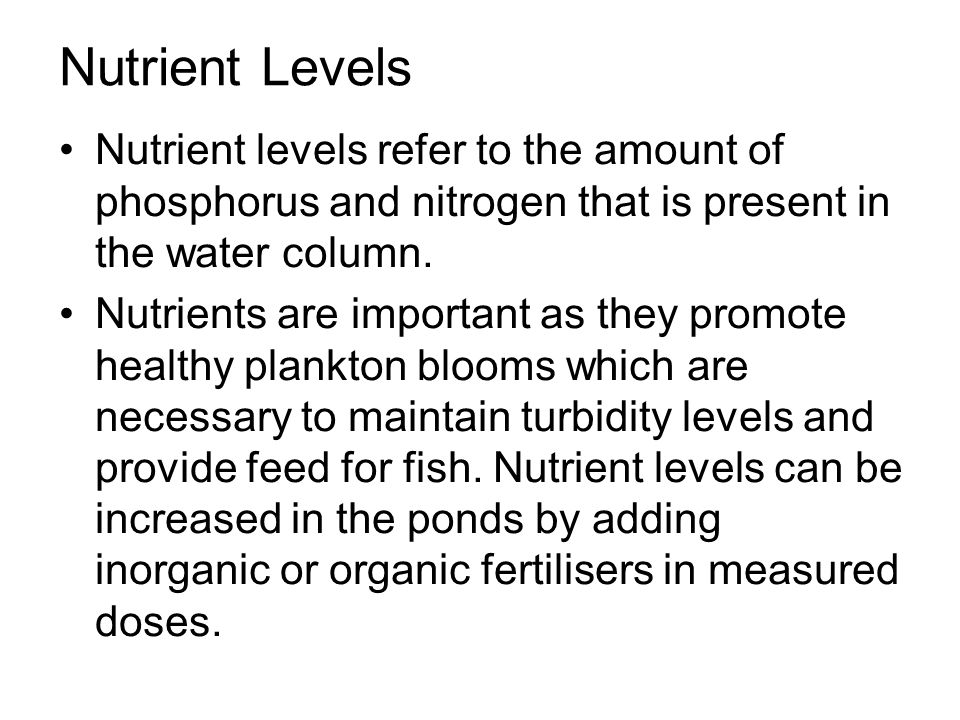 Nutrient Levels Nutrient levels refer to the amount of phosphorus and nitrogen that is present in the water column.