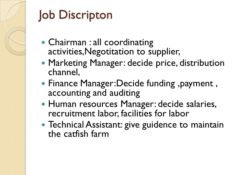 Job Discripton Chairman : all coordinating activities,Negotitation to supplier, Marketing Manager: decide price, distribution channel,