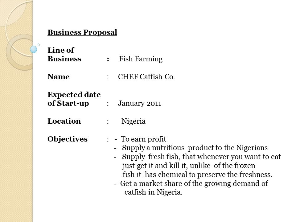 Business Proposal Line of. Business : Fish Farming. Name : CHEF Catfish Co. Expected date.