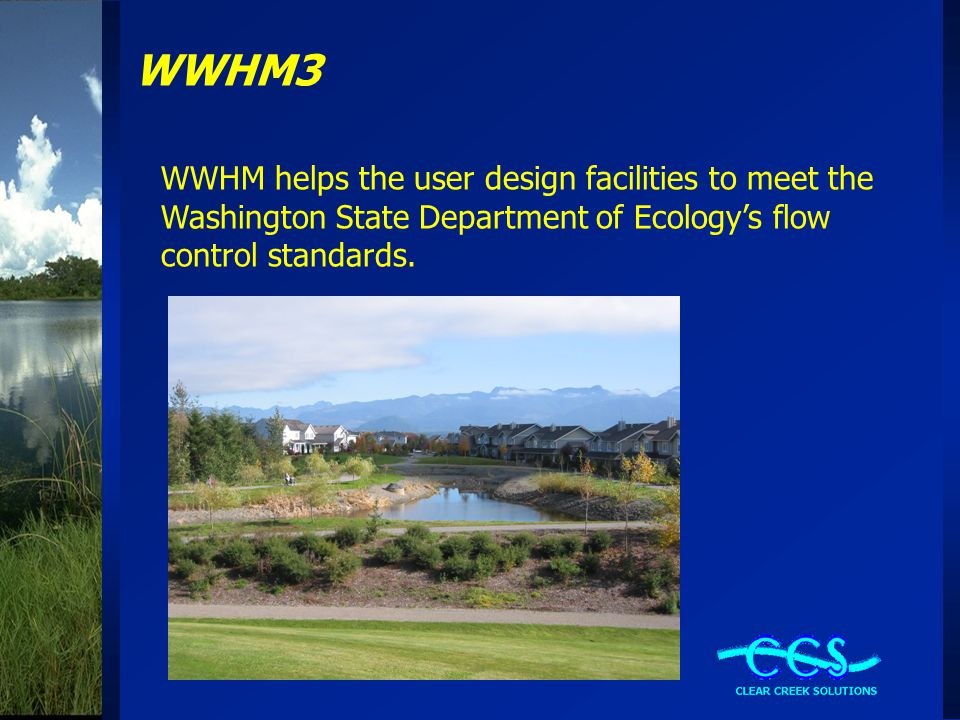 WWHM3 WWHM helps the user design facilities to meet the Washington State Department of Ecology's flow control standards.