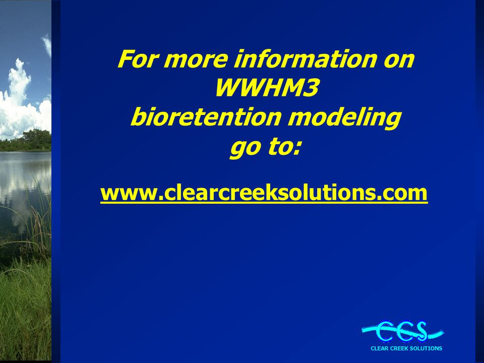 For more information on WWHM3 bioretention modeling go to: www