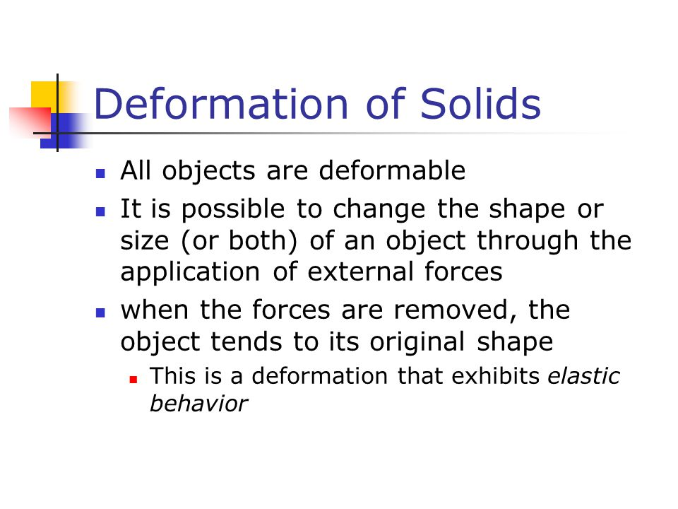 Deformation of Solids All objects are deformable