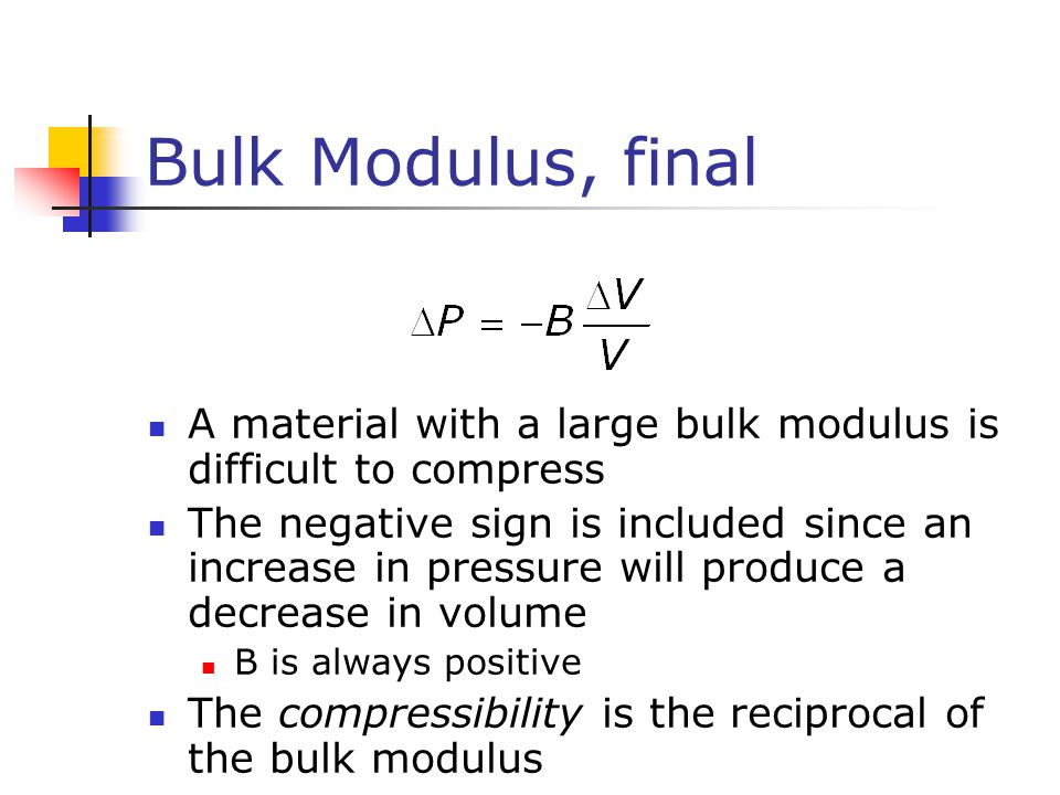 Bulk Modulus, final A material with a large bulk modulus is difficult to compress.