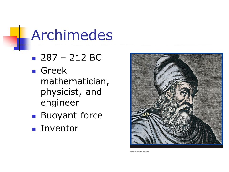 Archimedes 287 – 212 BC Greek mathematician, physicist, and engineer