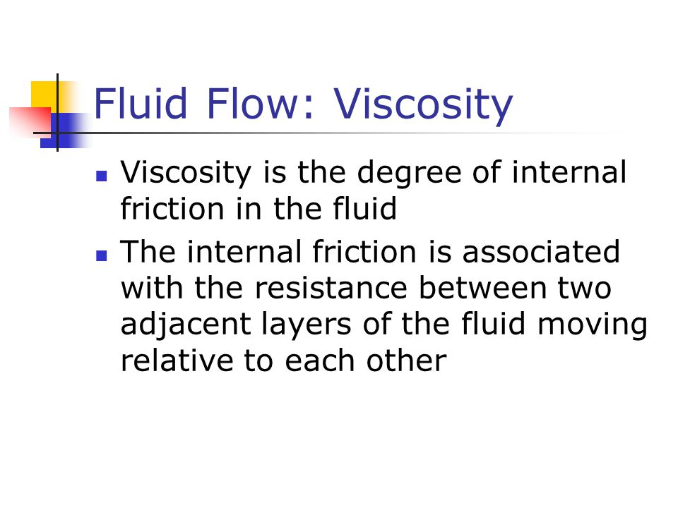 Fluid Flow: Viscosity Viscosity is the degree of internal friction in the fluid.