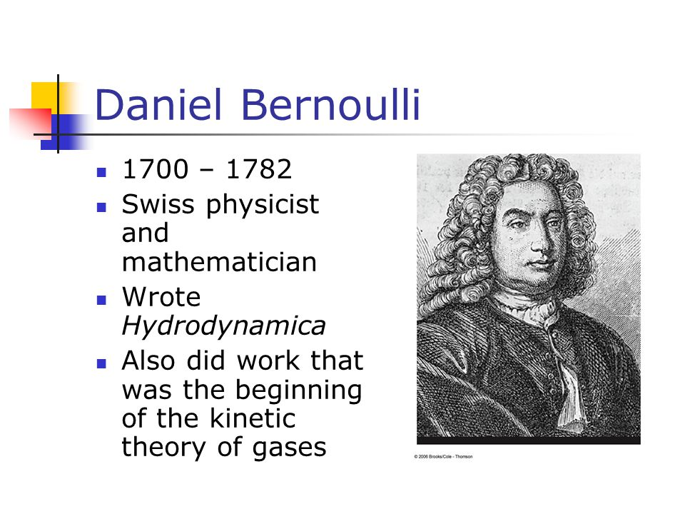 Daniel Bernoulli 1700 – 1782 Swiss physicist and mathematician