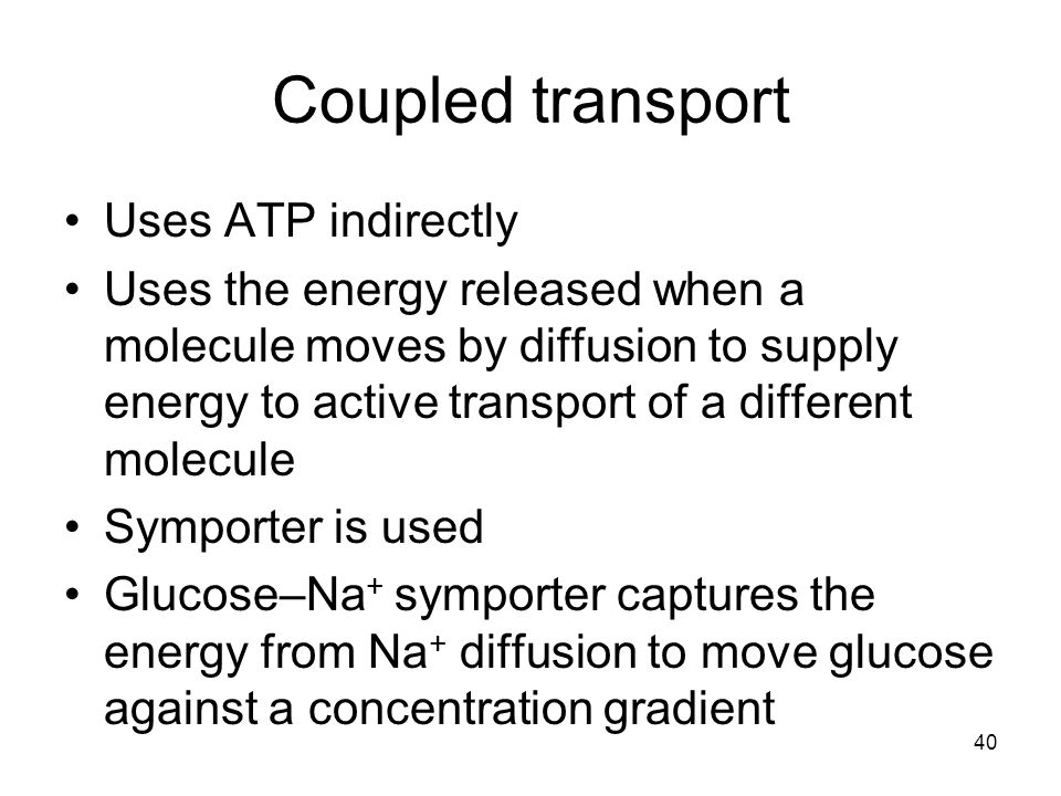 Coupled transport Uses ATP indirectly