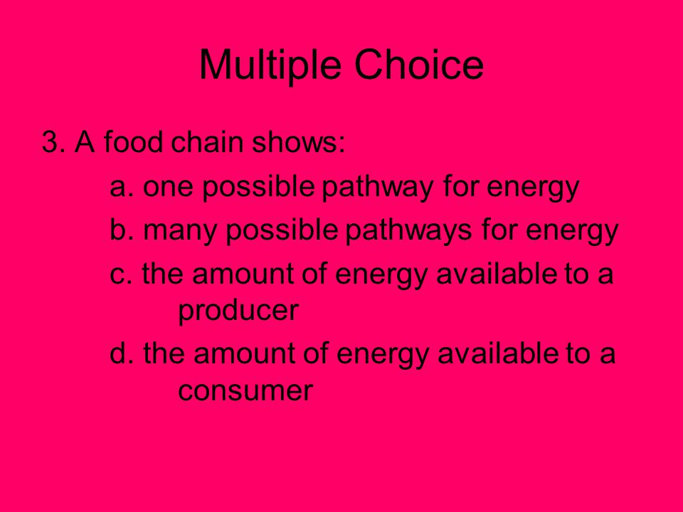 Multiple Choice 3. A food chain shows: