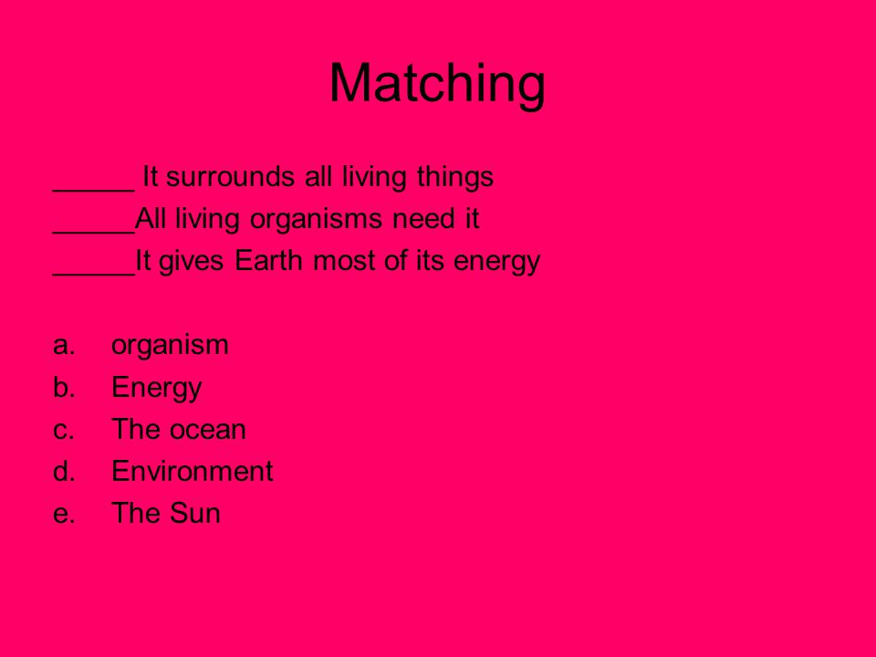 Matching _____ It surrounds all living things