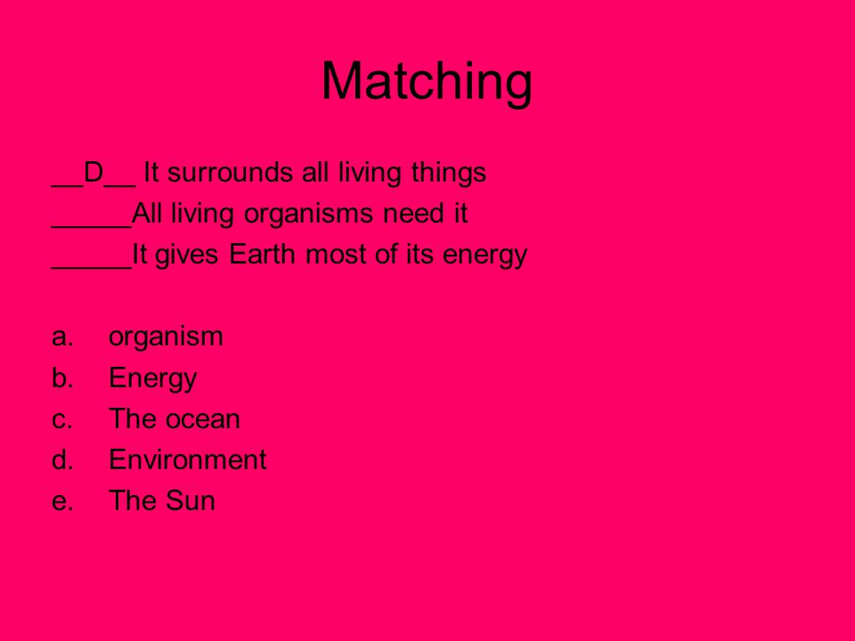 Matching __D__ It surrounds all living things