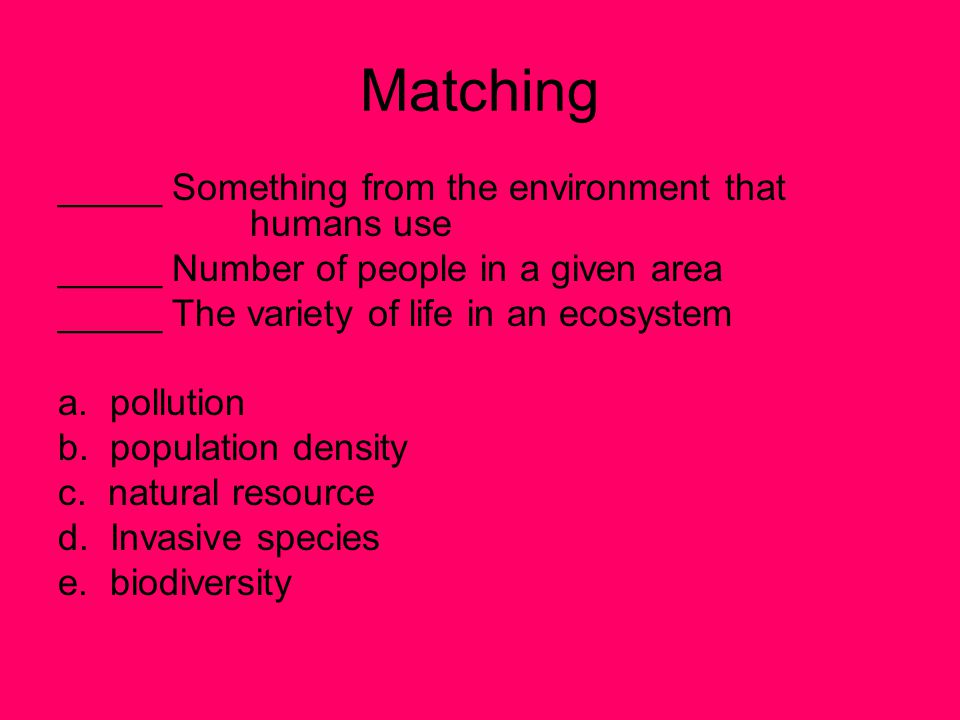 Matching _____ Something from the environment that humans use