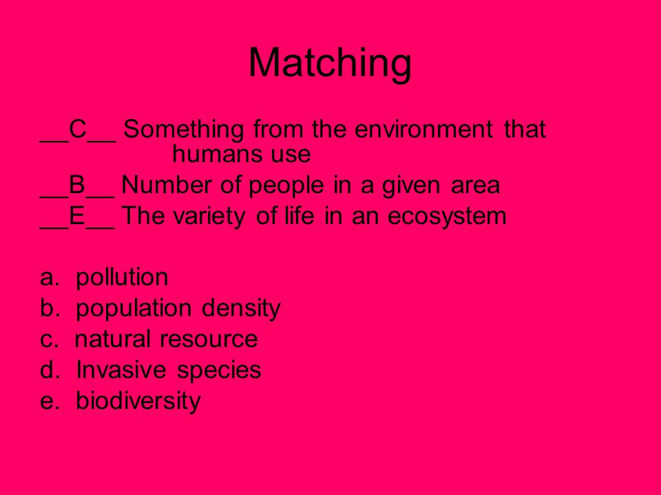 Matching __C__ Something from the environment that humans use