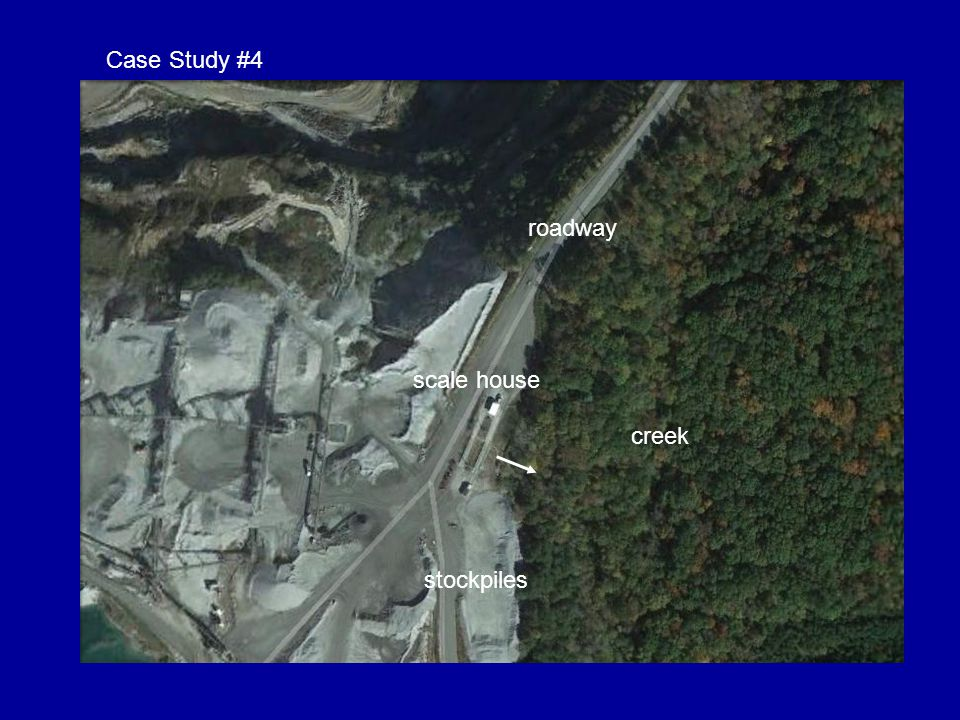 Case Study #4 roadway creek road scale house catch basins / filter berms creek creek stockpiles
