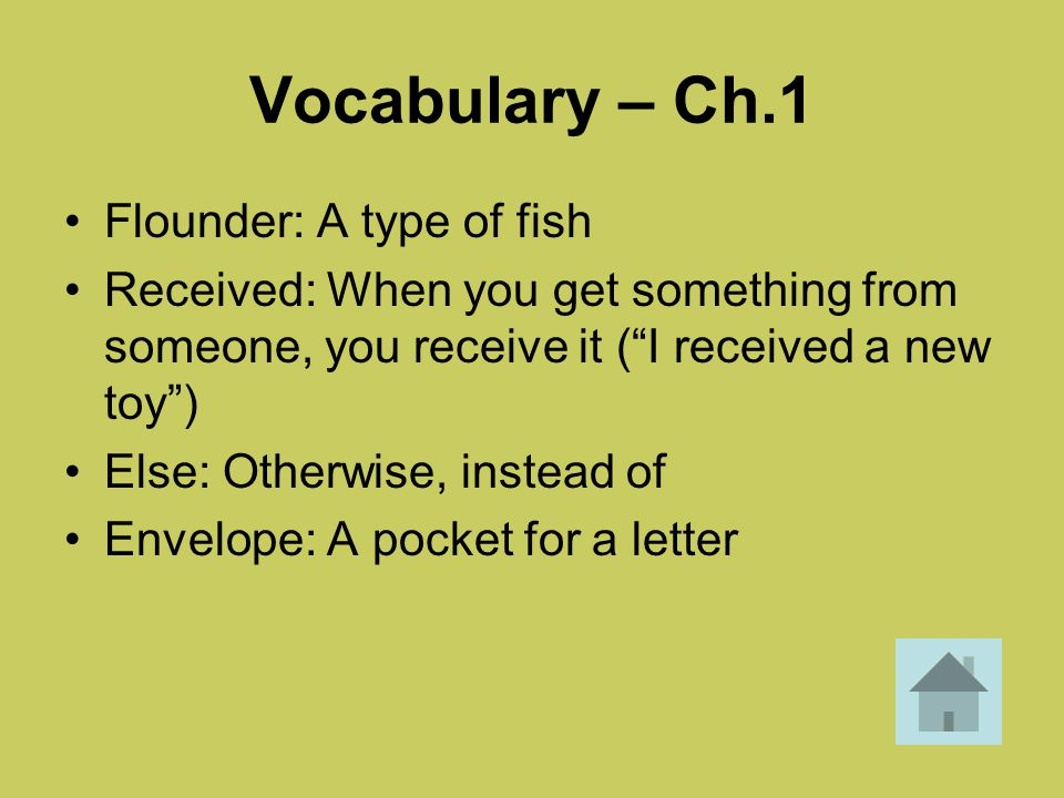 Vocabulary – Ch.1 Flounder: A type of fish