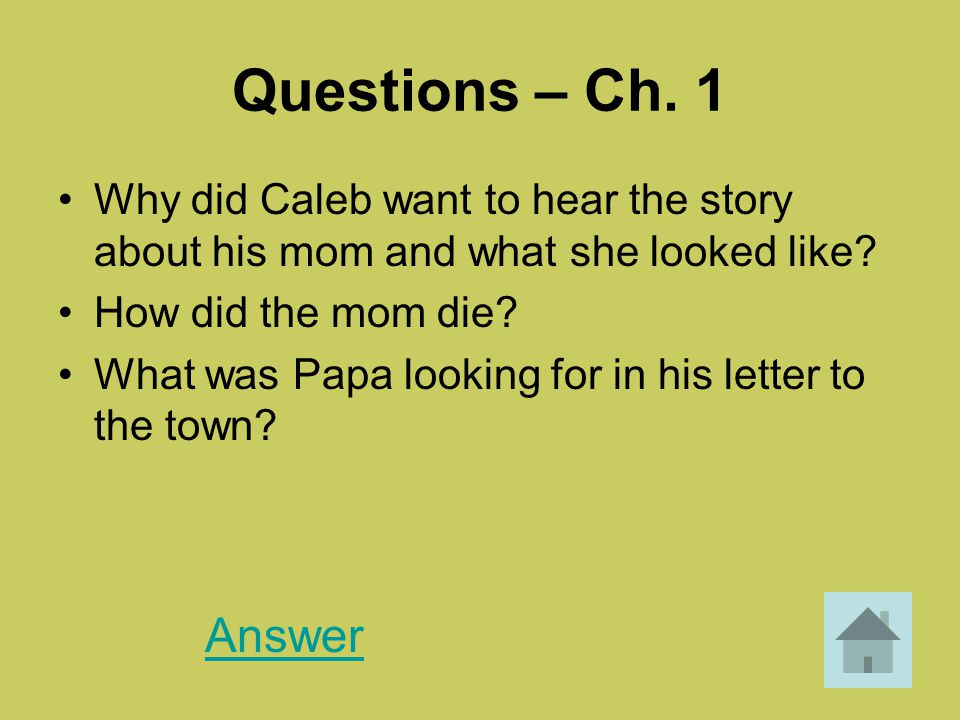 Questions – Ch. 1 Why did Caleb want to hear the story about his mom and what she looked like How did the mom die