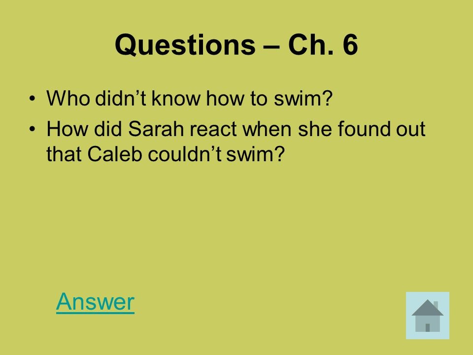 Questions – Ch. 6 Answer Who didn't know how to swim