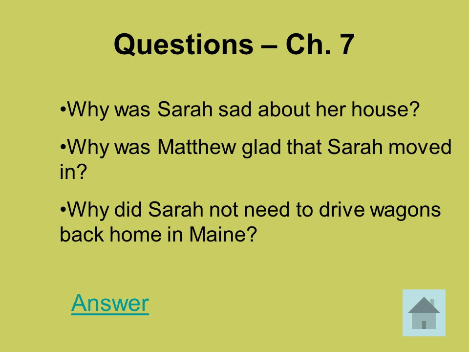 Questions – Ch. 7 Answer Why was Sarah sad about her house