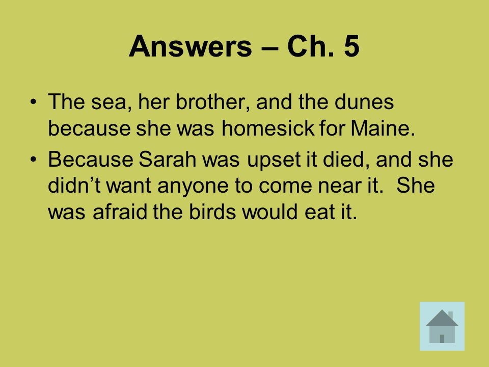 Answers – Ch. 5 The sea, her brother, and the dunes because she was homesick for Maine.