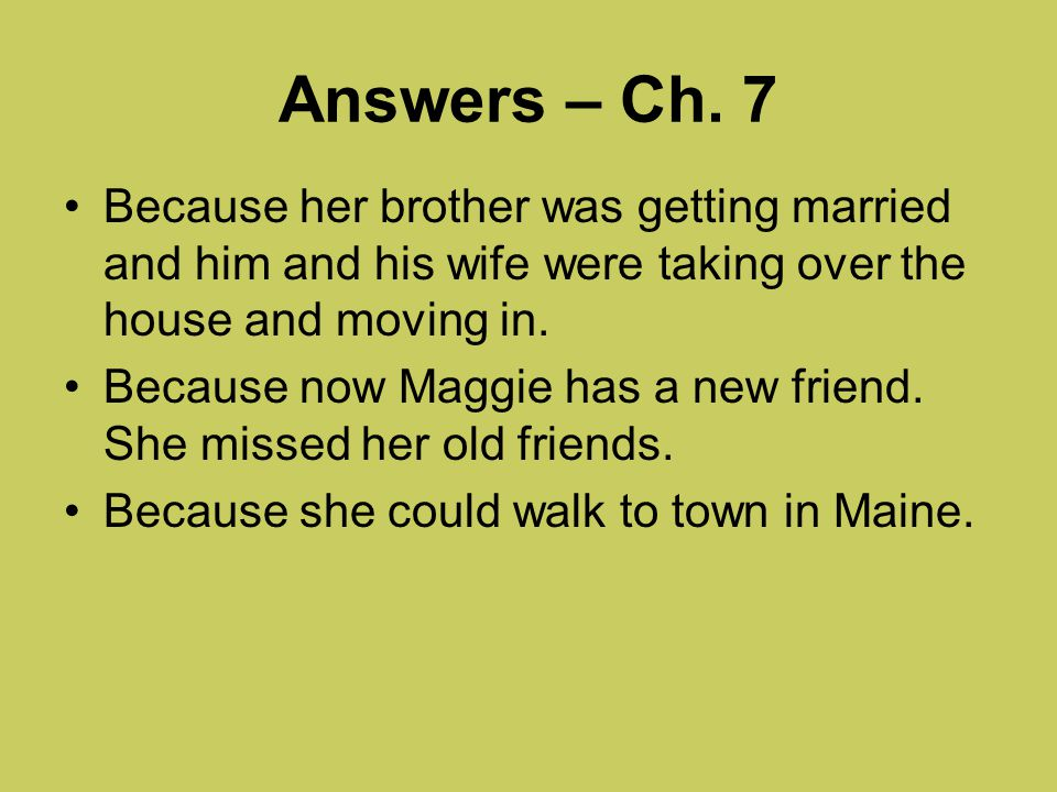 Answers – Ch. 7 Because her brother was getting married and him and his wife were taking over the house and moving in.