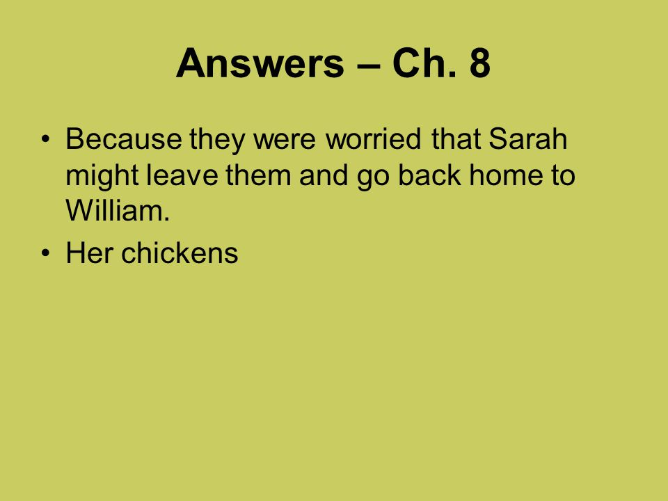 Answers – Ch. 8 Because they were worried that Sarah might leave them and go back home to William.