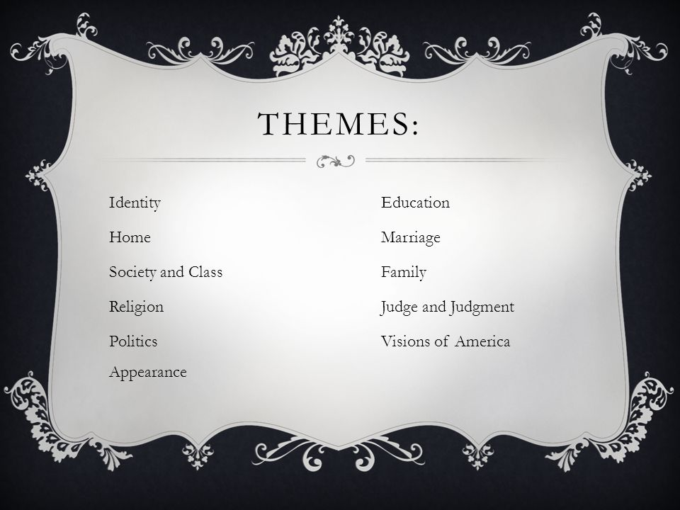 Themes: Identity Education Home Marriage Society and Class Family Religion Judge and Judgment Politics Visions of America Appearance