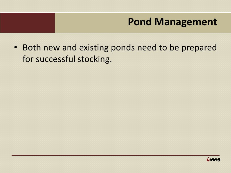 Pond Management Both new and existing ponds need to be prepared for successful stocking.