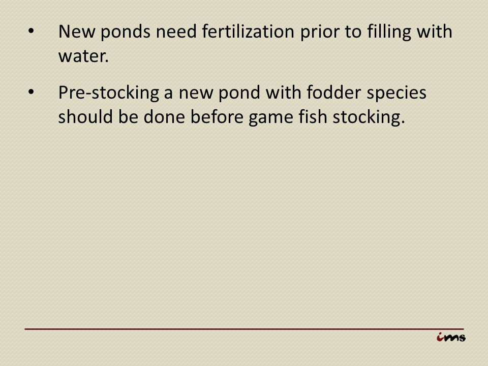 New ponds need fertilization prior to filling with water.