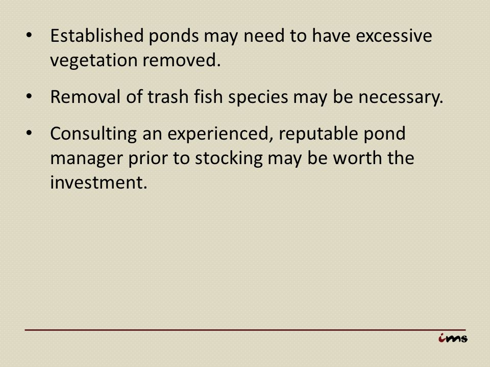 Established ponds may need to have excessive vegetation removed.