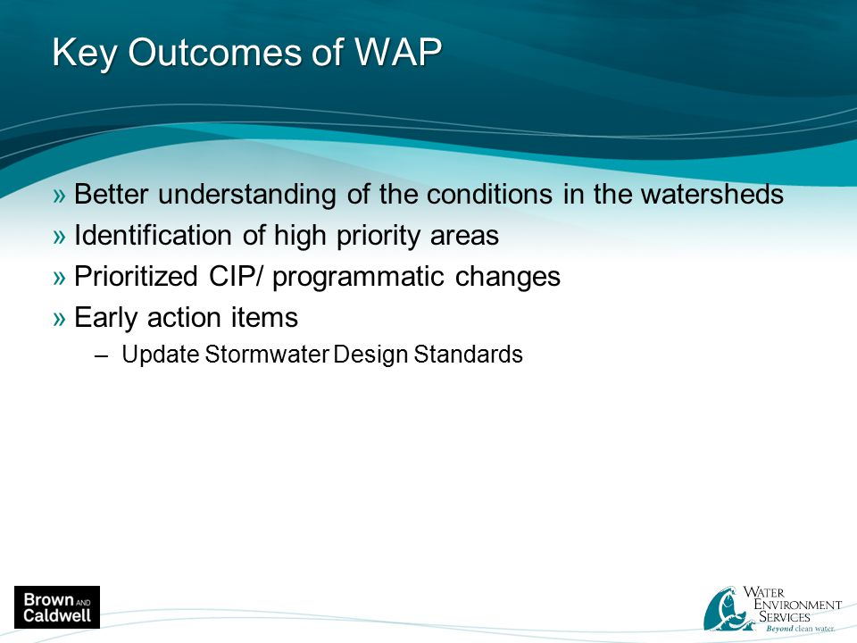 Key Outcomes of WAP Better understanding of the conditions in the watersheds. Identification of high priority areas.