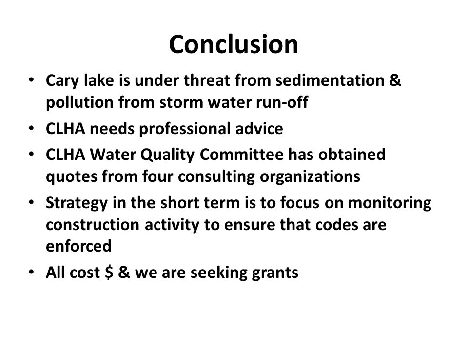 Conclusion Cary lake is under threat from sedimentation & pollution from storm water run-off. CLHA needs professional advice.