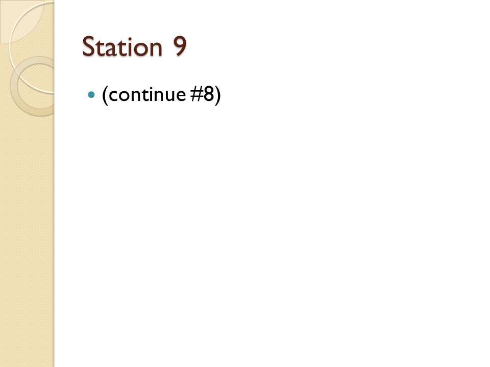 Station 9 (continue #8)