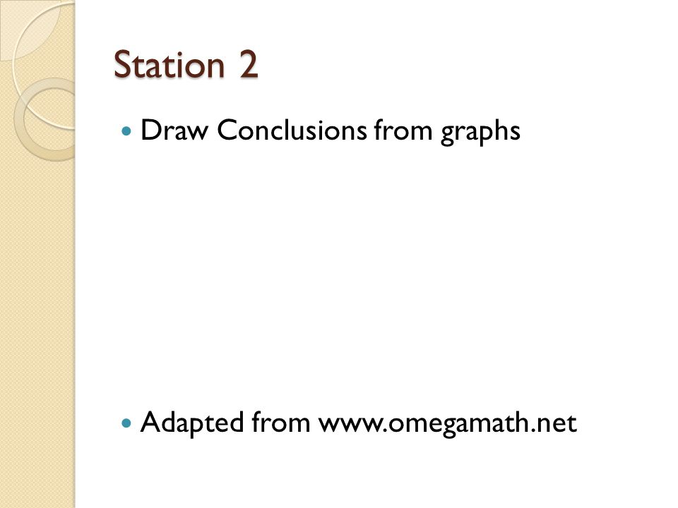 Station 2 Draw Conclusions from graphs Adapted from www.omegamath.net