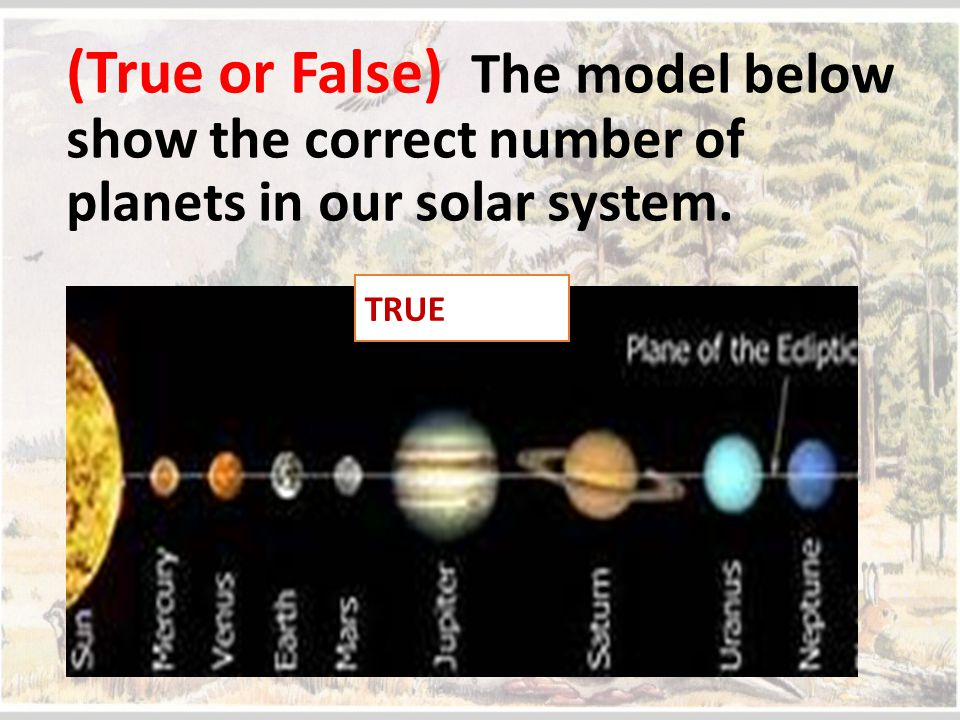 (True or False) The model below show the correct number of planets in our solar system.
