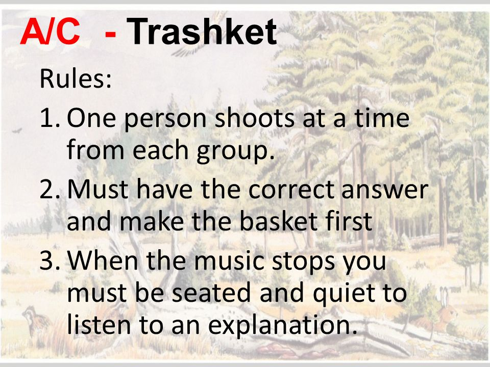 A/C - Trashket Rules: One person shoots at a time from each group.