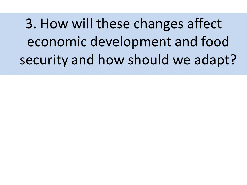 3. How will these changes affect economic development and food security and how should we adapt