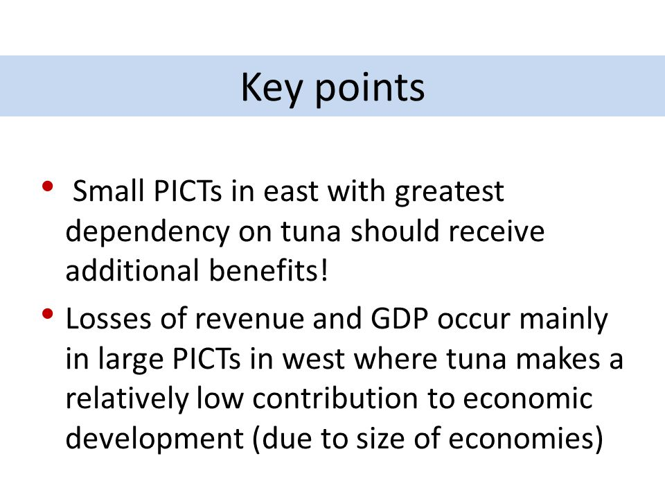 Key points Small PICTs in east with greatest dependency on tuna should receive additional benefits!