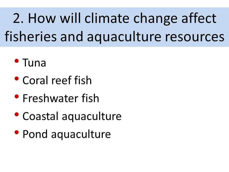 2. How will climate change affect fisheries and aquaculture resources