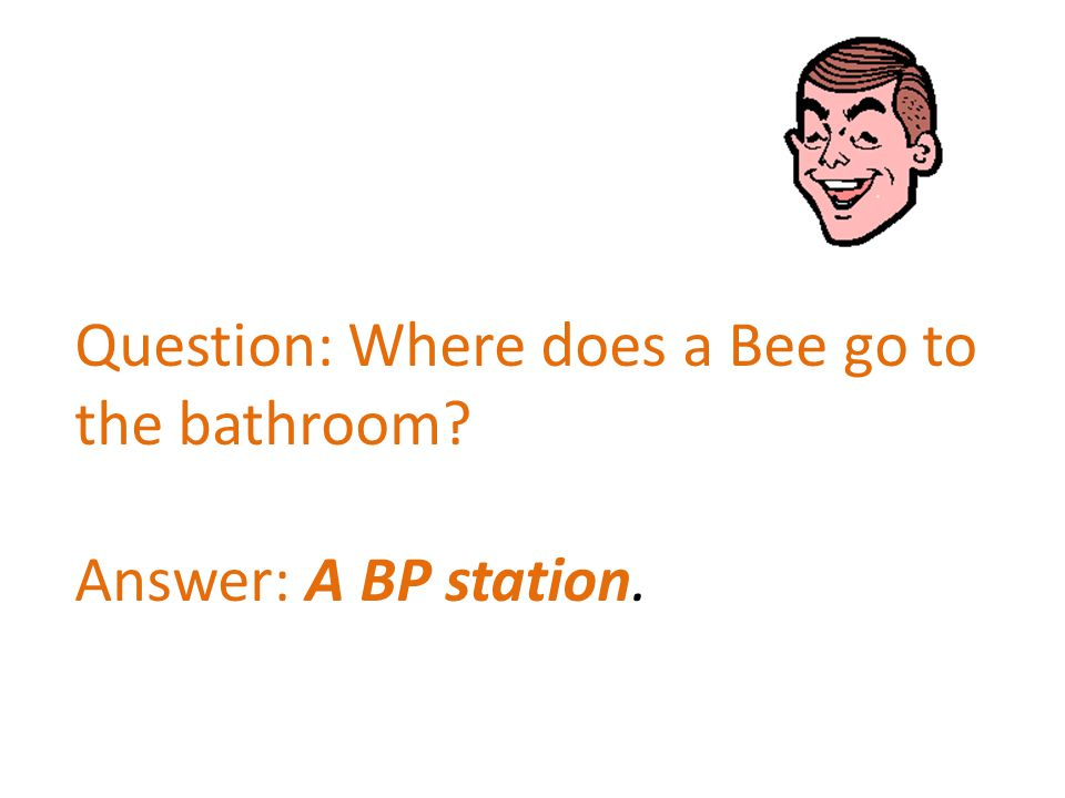 Question: Where does a Bee go to the bathroom